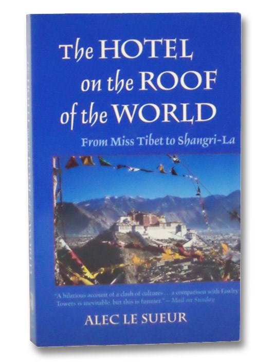 The Hotel on the Roof of the World: From Miss Tibet to Shangri La, Le Sueur, Alec