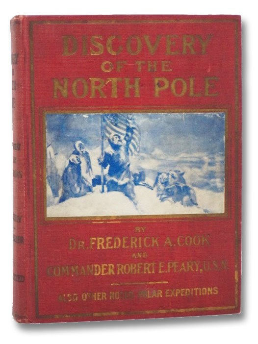 Discovery of the North Pole: Dr. Frederick A. Cook's Own Story of How He Reached the North Pole April 21st, 1908. and the Story of Commander Robert E. Peary's Discovery April 6th, 1909. Graphic and Thrilling Stories of the Greatest Achievement of Man Since Columbus Discovered America; Terrible Sufferings and Privations; The Awful Cold; Face to Face with Death by Starvation; American Pluck, Courage and Endurance Reach the Top of the World through Terrific Gales Over a Continent of Ice. Also Containing A True and Authentic Account of Other Great Polar Expeditions, Including Franklin, Greely, Abruzzi, Nares, Nordenskjold, Nansen, Sverdrup, Shackelton, etc. [Shackleton], Cook, Frederick A.; Peary, Robert E.; Greely, A.W.; Miller, J. Martin