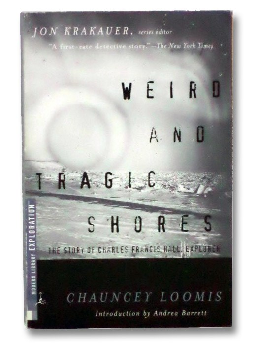 Weird and Tragic Shores: The Story of Charles Francis Hall, Explorer, Loomis, Chauncey C.
