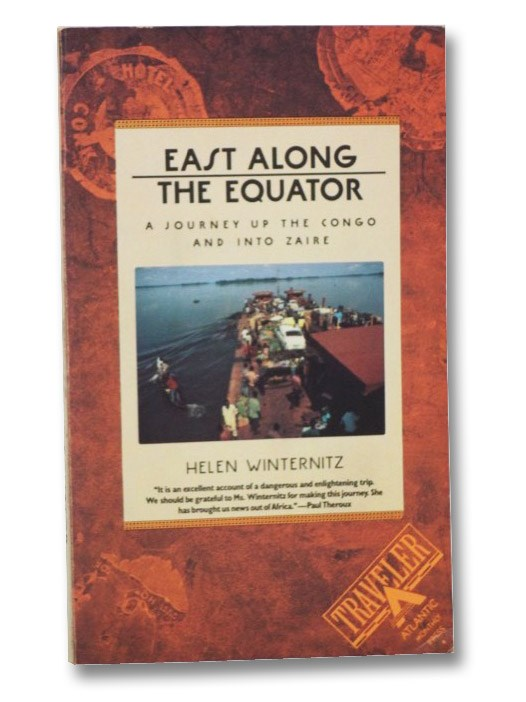 East Along the Equator: A Journey Up the Congo and Into Zaire, Winternitz, Helen