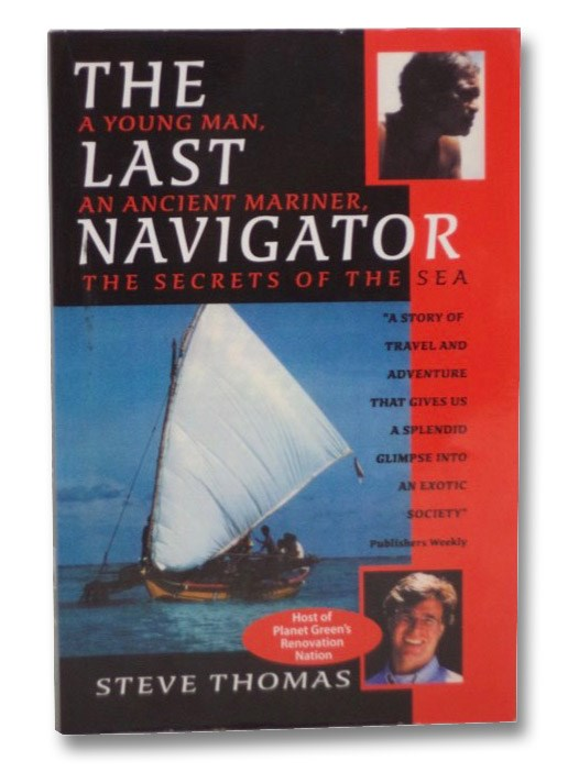 The Last Navigator: A Young Man, an Ancient Mariner, the Secrets of the Sea, Thomas, Steve