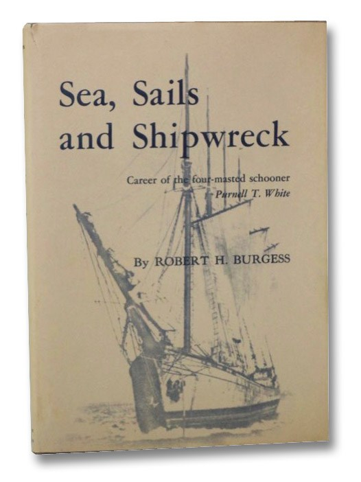 Sea, Sails and Shipwreck: Career of the Four-Masted Schooner Purnell T. White, Burgess, Robert H.