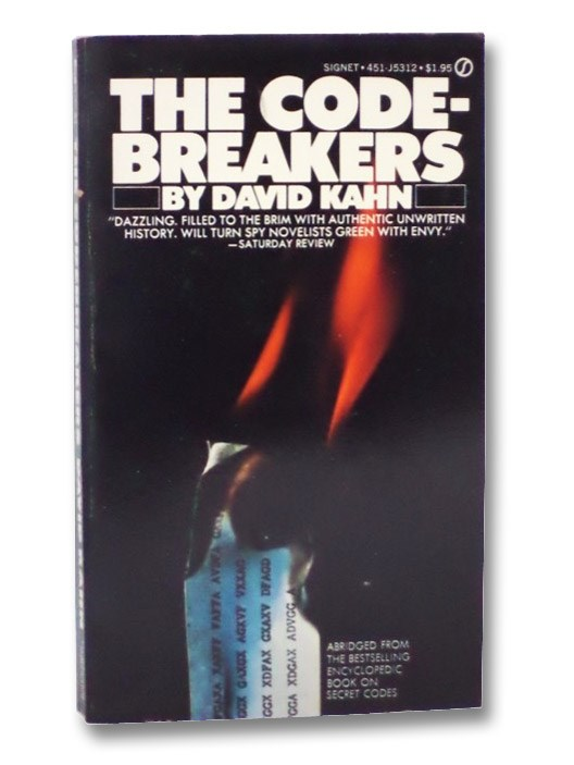 The Codebreakers: The First Comprehensive History of Secret Communication from Ancient Times to the Threshold of Outer Space [Code Breakers], Kahn, David