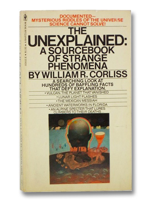 The Unexplained: A Sourcebook of Strange Phenomena, Corliss, William R.
