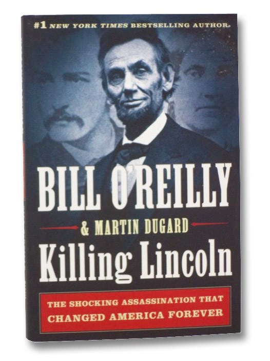 Killing Lincoln: The Shocking Assassination that Changed America Forever, O'Reilly, Bill; Dugard, Martin