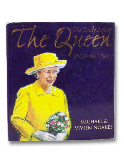 The Daily Life of the Queen: An Artist's Diary, Noakes, Michael & Vivien