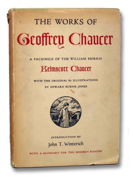 The Works of Geoffrey Chaucer: A Facsimile of the William Morris Kelmscott Chaucer, with the Original 87 Illustrations by Edward Burne-Jones, Together with an Introduction by John T. Winterich, and a Glossary for the Modern Reader, Chaucer, Geoffrey; Morris, William; Winterich, John T.