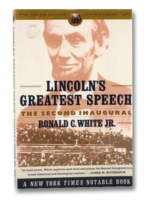 Lincoln's Greatest Speech: The Second Inaugural, White, Ronald C. Jr.