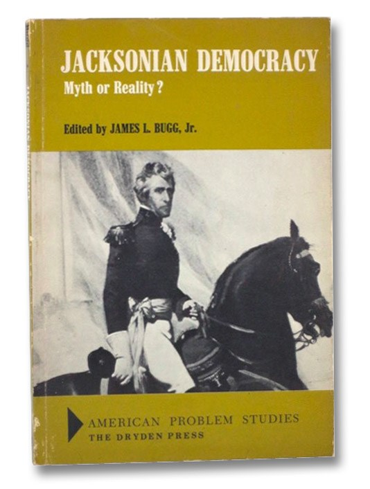 Jacksonian Democracy: Myth or Reality? (American Problem Studies), Bugg, James L. Jr.