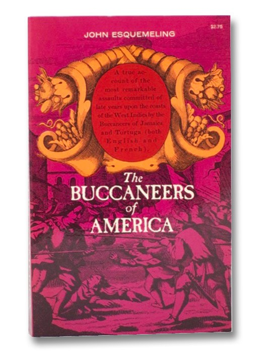 The Buccaneers of America: A True Account of the Most Remarkable Assaults Committed of Late Years Upon the Coasts of the West Indies by the Buccaneers of Jamaica and Tortuga (both English and French), Esquemeling, John; Powell, Henry; Adams, Percy G.