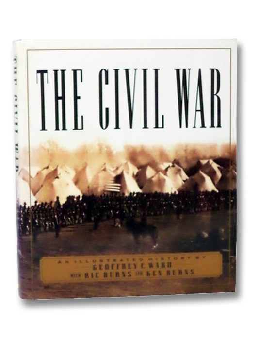 The Civil War: An Illustrated History, Ward, Geoffrey C.; Burns, Ric; Burns, Ken