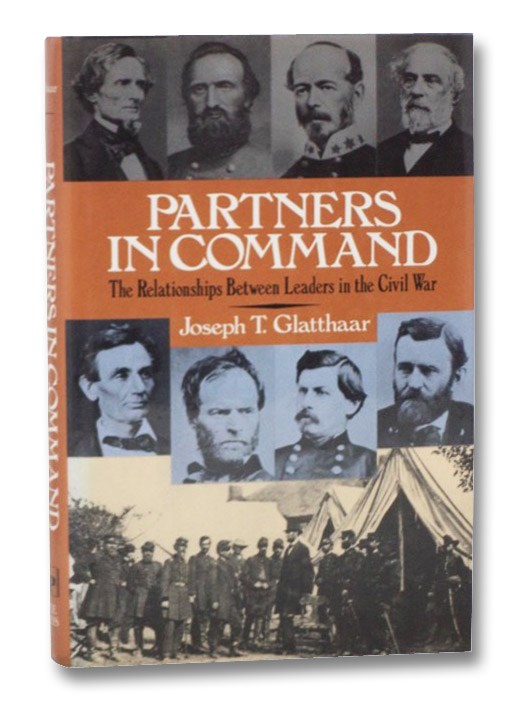 Partners in Command: The Relationships Between Leaders in the Civil War, Glatthaar, Joseph T.