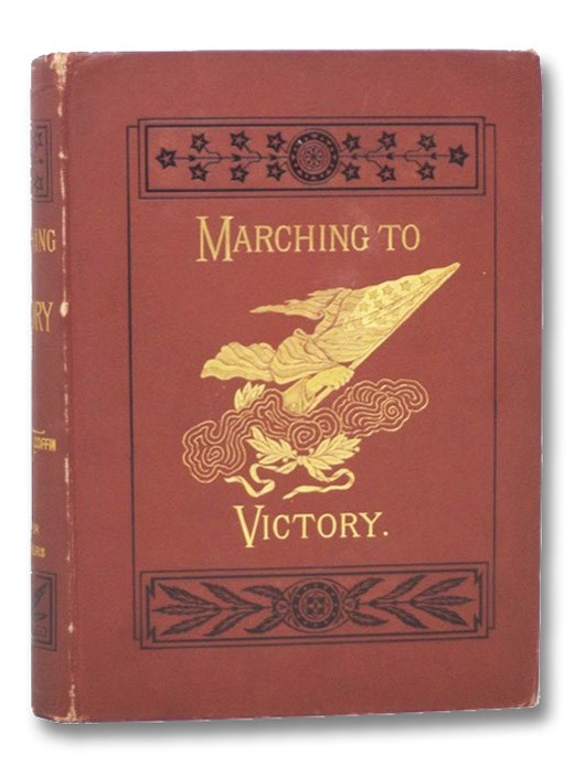 Marching to Victory: The Second Period of The War of the Rebellion, Including the Year 1863, Coffin, Charles Carleton