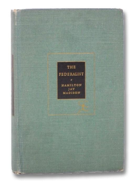 The Federalist (The Modern Library of the World's Best Books), Hamilton, Alexander; Jay, John; Madison, James