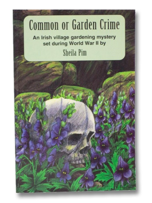 Common or Garden Crime: An Irish Village Gardening Mystery Set During World War II, Pim, Sheila