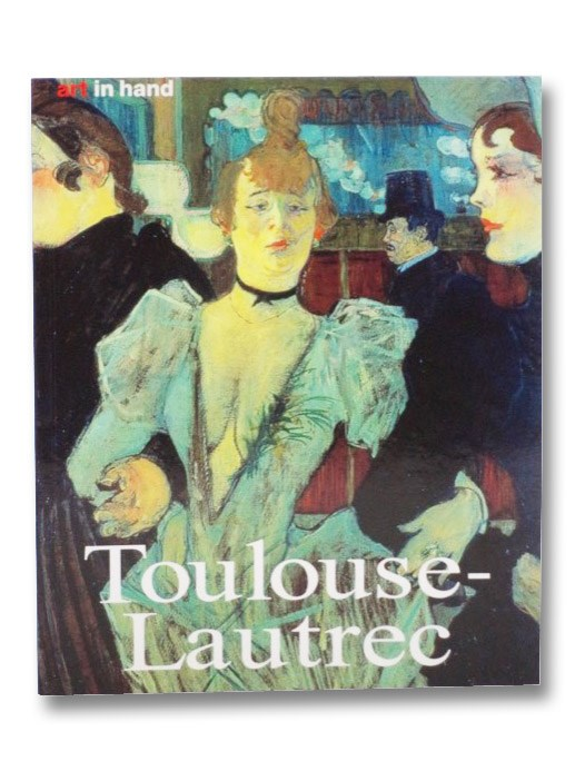 Henri de Toulouse-Lautrec: Life and Work (Art in Hand), Felbinger, Udo