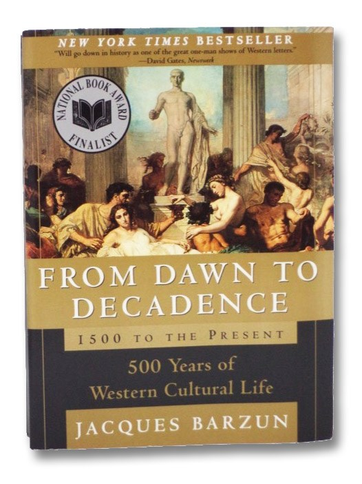 From Dawn to Decadence: 500 Years of Western Cultural Life, 1500 to the Present, Barzun, Jacques