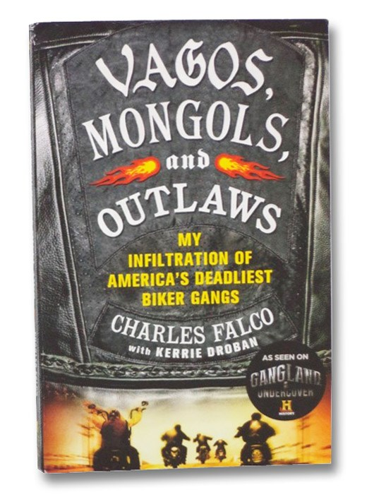 Vagos, Mongols, and Outlaws: My Infiltration of America's Deadliest Biker Gangs, Falco, Charles; Droban, Kerrie