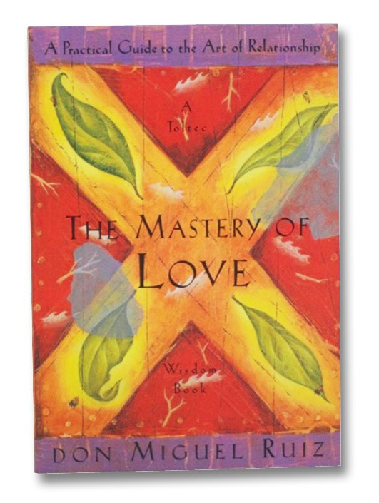 The Mystery of Love: A Practical Guide to the Art of Relationship (A Toltec Wisdom Book), Ruiz, Don Miguel
