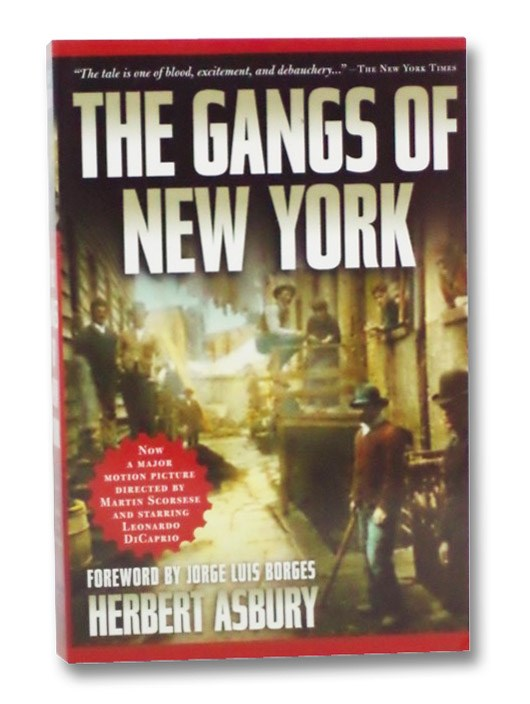 The Gangs of New York: An Informal History of the Underworld, Asbury, Herbert; Borges, Jorge Luis