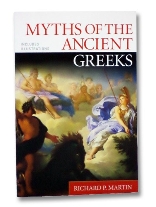 Myths of the Ancient Greeks (Includes Illustrations), Martin, Richard P.