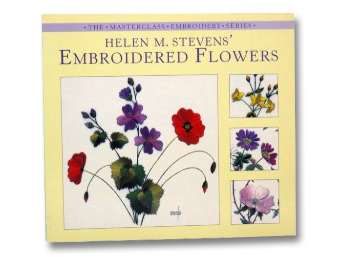 Embroidered Flowers (The Masterclass Embroidery Series), Stevens, Helen M.