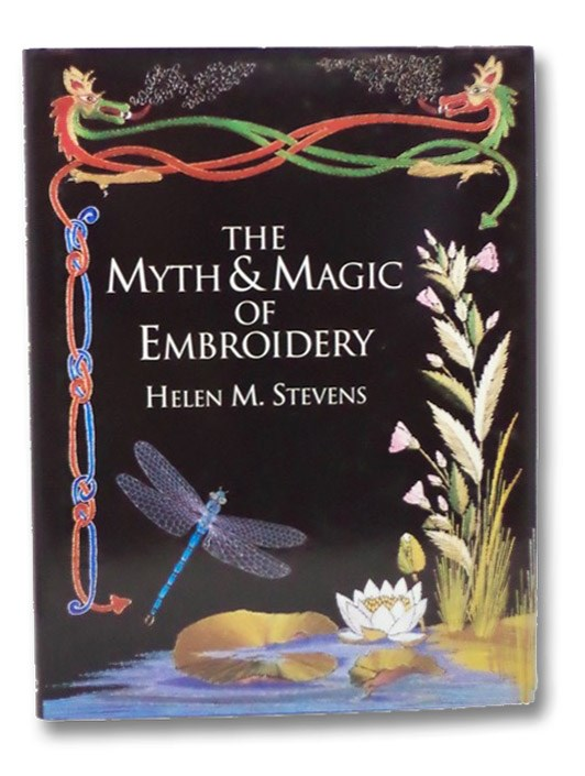 The Myth & Magic of Embroidery, Stevens, Helen M.