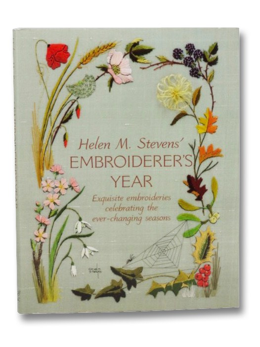 Embroiderer's Year: Exquisite Embroideries Celebrating the Ever-Changing Seasons, Stevens, Helen M.