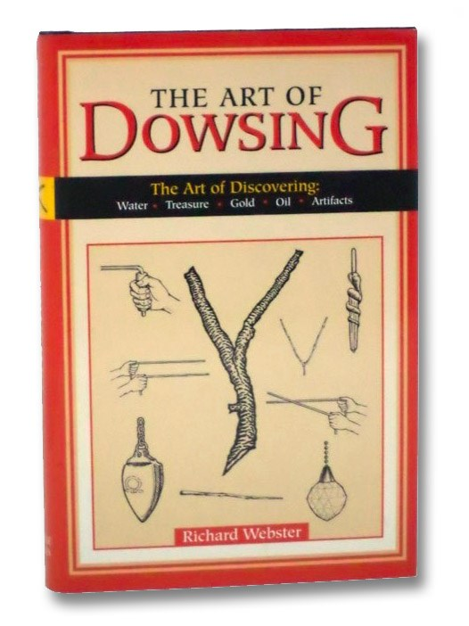 The Art of Dowsing: The Art of Discovering Water, Treasure, Gold, Oil, Artifacts, Webster, Richard