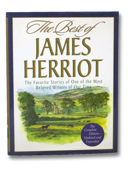 The Best of James Herriot: The Favorite Stories of One of the Most Beloved Writers of Our Time (The Complete Edition--Updated and Expanded), Herriot, James