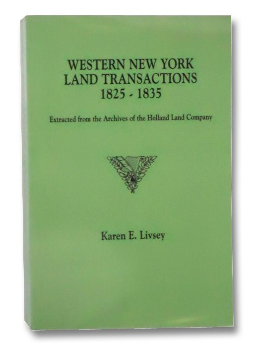 Western New York Land Transactions, 1825-1835: Extracted from the Archives of the Holland Land Company, Livsey, Karen E.