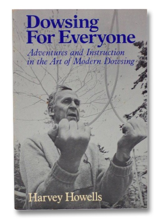 Dowsing for Everyone: Adventures and Instruction in the Art of Modern Dowsing, Howells, Harvey