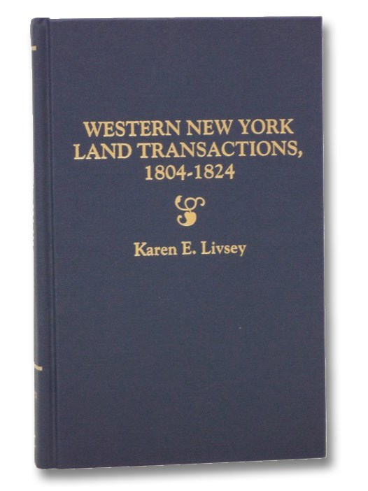 Western New York Land Transactions, 1804-1824: Extracted from the Archives of the Holland Land Company, Livsey, Karen E.