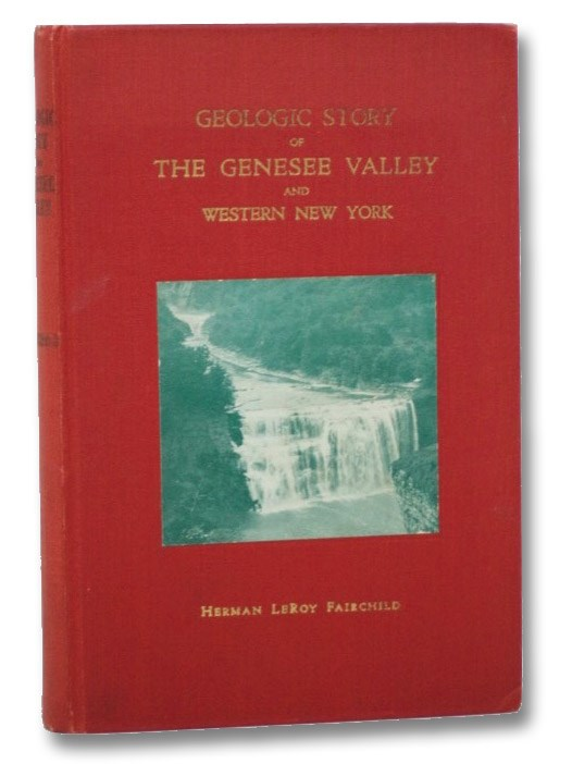Geologic Story of the Genesee Valley and Western New York: Told in Word and Picture, 193 Illustrations, Fairchild, Herman LeRoy