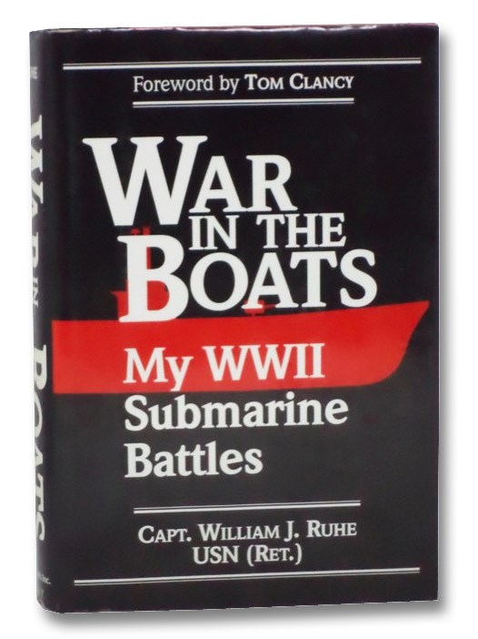War in the Boats: My WWII Submarine Boats, Ruhe, William J.; Clancy, Tom (Foreword)