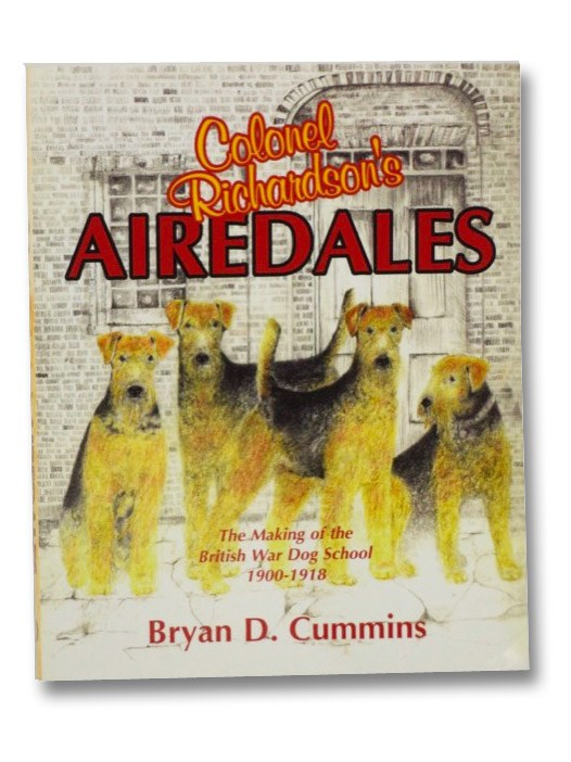Colonel Richardson's Airedales: The Making of the British War Dog School, 1900-1918, Cummins, Bryan D.