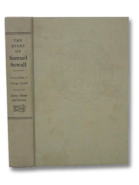 The Diary of Samuel Sewall, 1674-1729: Newly Edited from the Manuscript at the Massachusetts Historical Society (Volume I), Sewall, Samuel; Thomas, M. Halsey