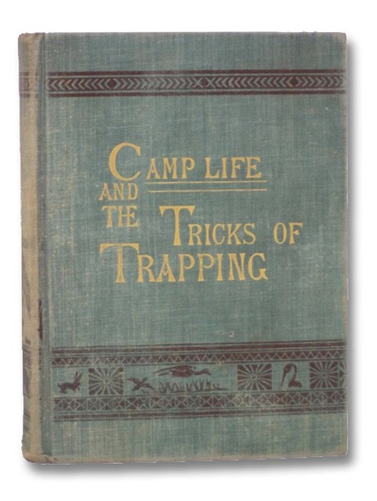 Camp Life in the Woods and the Tricks of Trapping and Trap Making: Containing Comprehensive Hints on Camp Shelter, Log Huts, Bark Shanties, Woodland Beds and Bedding, Boat and Canoe Building, and Valuable Suggestions on Trappers' Food, Etc. With Extended Chapters on the Trapper's Art, Containing all the Tricks and Valuable Bait Recipes of the Profession; Full Directions for the Use of the Steel Trap, and for the Construction of Traps of All Kinds; Detailed Instructions for the Capture of All Fur-Bearing Animals; Valuable Recipes for the Curing and Tanning of Fur Skins, Etc. Etc., Gibson, W. Hamilton
