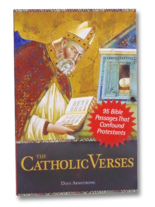 The Catholic Verses: 95 Bible Passages That Confound Protestants, Armstrong, Dave