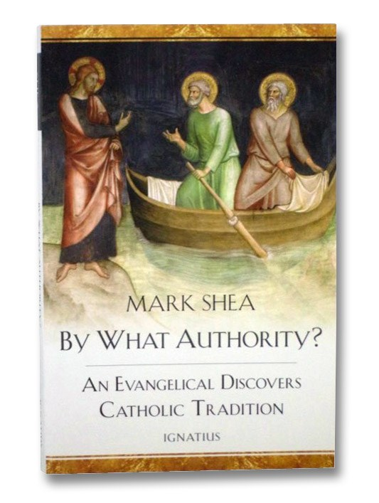By What Authority?: An Evangelical Discovers Catholic Tradition, Shea, Mark