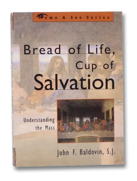 Bread of Life, Cup of Salvation: Understanding the Mass, Baldovin, John F.