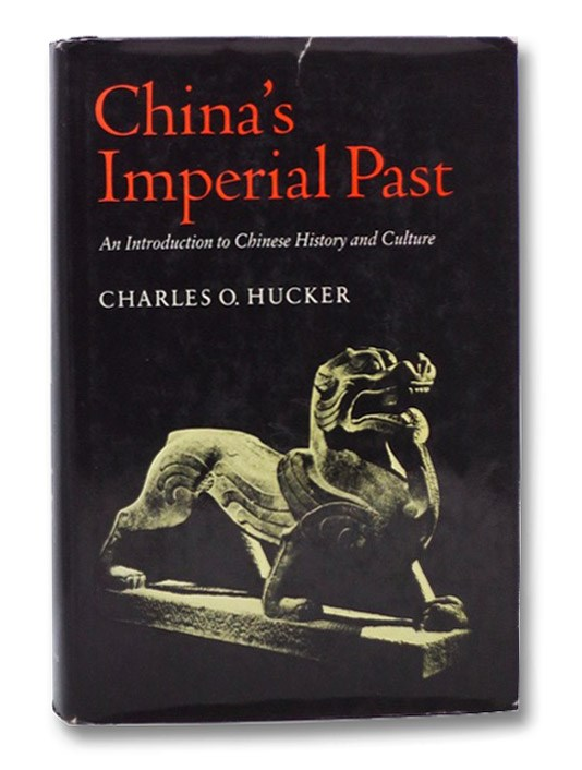 China's Imperial Past: An Introduction to Chinese History and Culture, Hucker, Charles O.