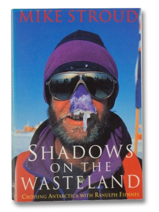 Shadows on the Wasteland: Crossing Antarctica with Ranulph Fiennes, Stroud, Mike
