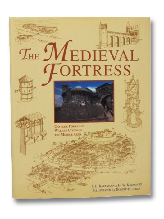 The Medieval Fortress: Castles, Forts and Walled Cities of the Middle Ages, Kaufmann, J.E. & H.W.