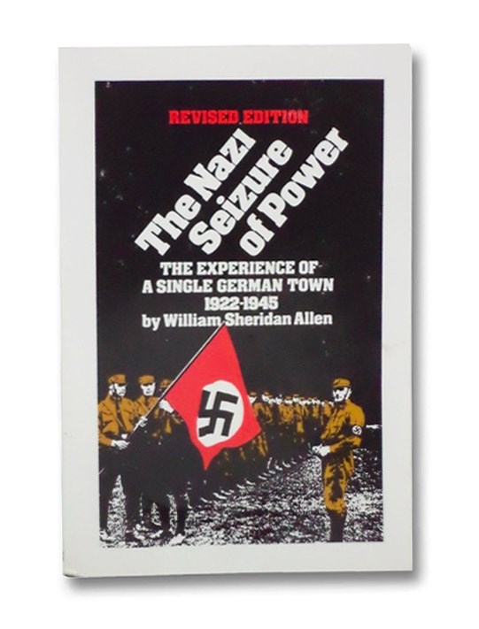 The Nazi Seizure of Power: The Experience of a Single German Town 1922-1945, Allen, William Sheridan