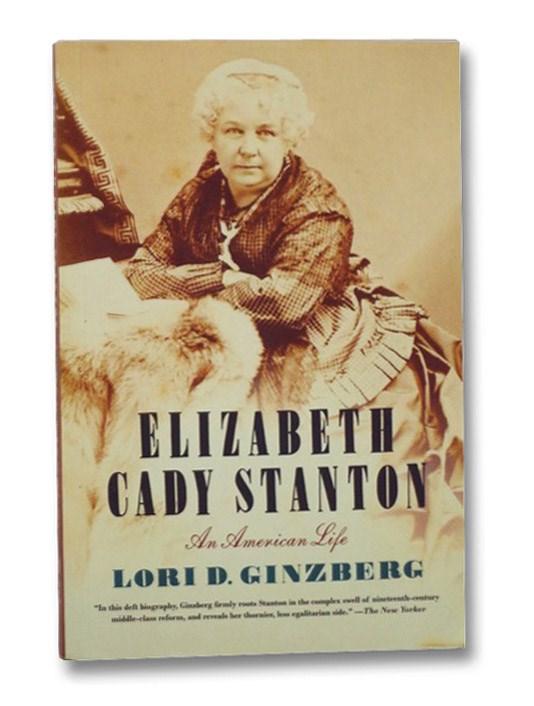 Elizabeth Cady Stanton: An American Life, Ginzberg, Lori D.