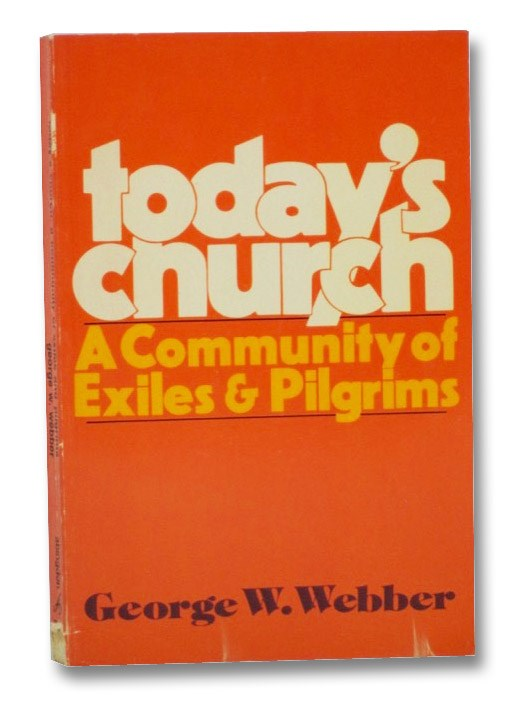 Today's Church: A Community of Exiles and Pilgrims, Webber, George W.