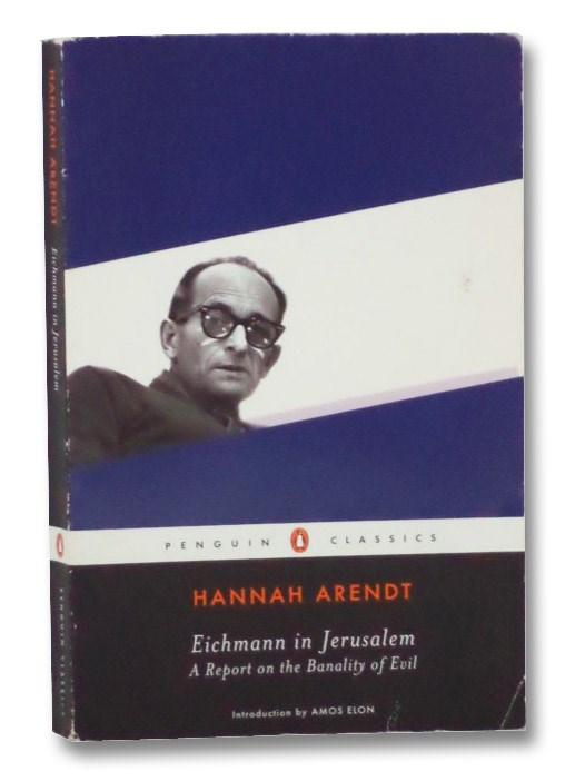 Eichmann in Jerusalem: A Report of the Banality of Evil, Arendt, Hannah