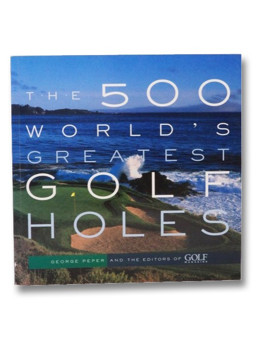 The 500 World's Greatest Golf Holes, Peper, George