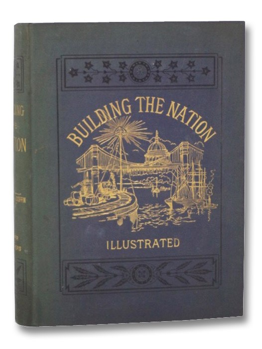 Building the Nation: Events in the History of the United States from the Revolution to the Beginning of the War between the States (Illustrated), Coffin, Charles Carleton